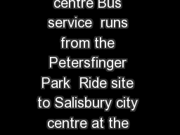 Buses from the Petersfinger Park  Ride site to Salisbury city centre Bus service  runs from the Petersfinger Park  Ride site to Salisbury city centre at the following times Buses on weekdays Monday t