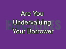 Are You Undervaluing Your Borrower