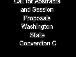 Call for Abstracts and Session Proposals Washington State Convention C PDF document - DocSlides