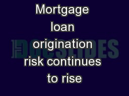 Mortgage loan origination risk continues to rise