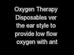 Oxygen Therapy Disposables ver the ear style to provide low flow oxygen with ant