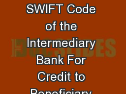 SWIFTWire Transfer Form Intermediary Bank Correspondence Bank Name Field  A SWIFT Code of the Intermediary Bank For Credit to Beneficiary Bank  HDFC Bank Nostro Account Number Field  A HDFC Bank  Mum