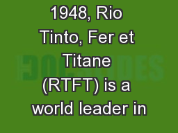 Founded in 1948, Rio Tinto, Fer et Titane (RTFT) is a world leader in