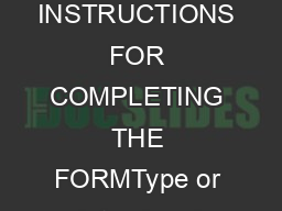 SECTION 4: INSTRUCTIONS FOR COMPLETING THE FORMType or print using dar