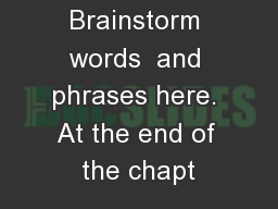 Brainstorm words  and phrases here. At the end of the chapt