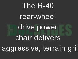 The R-40 rear-wheel drive power chair delivers aggressive, terrain-gri