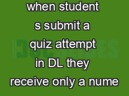By default when student s submit a quiz attempt in DL they receive only a nume