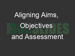 Aligning Aims, Objectives and Assessment