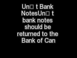 Un t Bank NotesUn t bank notes should be returned to the Bank of Can