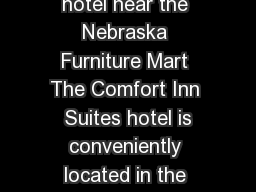 Introduction Welcome to the Comfort Inn  Suites an Omaha hotel near the Nebraska Furniture Mart The Comfort Inn  Suites hotel is conveniently located in the heart of the city and is just minutes from