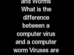 Symantec AntiVirus Research Center Learn More About Viruses and Worms What is the difference between a computer virus and a computer worm Viruses are computer programs that are designed to spread the