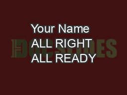 Your Name  ALL RIGHT ALL READY PDF document - DocSlides