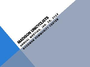 2014 MADISON UNICYCLISTS ANNUAL MEETING AGENDA SEE HANDOUT