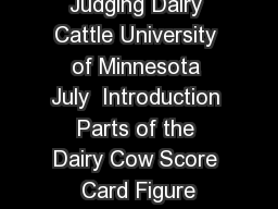 Judging Dairy Cattle University of Minnesota July  Introduction Parts of the Dairy Cow Score Card Figure