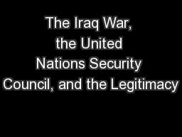 The Iraq War, the United Nations Security Council, and the Legitimacy PowerPoint PPT Presentation
