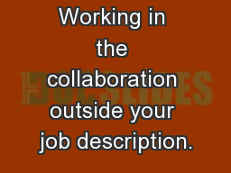Working in the collaboration outside your job description.