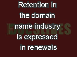 Retention in the domain name industry is expressed in renewals PDF document - DocSlides