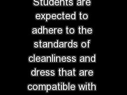 Policy  STUDENT DRESS CODE Students are expected to adhere to the standards of cleanliness and dress that are compatible with the requirements of a productive and safe school environment