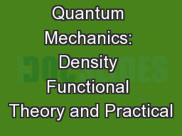 Quantum Mechanics: Density Functional Theory and Practical