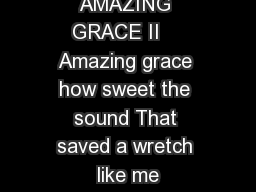 AMAZING GRACE II    Amazing grace how sweet the sound That saved a wretch like me