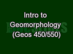 Intro to Geomorphology (Geos 450/550)