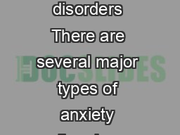 What are the major kinds of anxiety disorders There are several major types of anxiety disorders each with its own characteristics