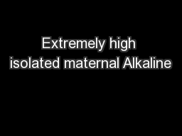 Extremely high isolated maternal Alkaline