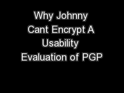 Why Johnny Cant Encrypt A Usability Evaluation of PGP PDF document - DocSlides