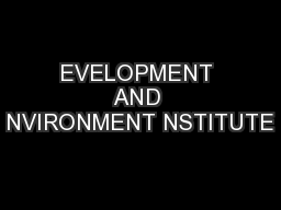 EVELOPMENT AND NVIRONMENT NSTITUTE