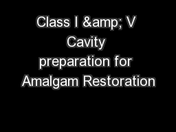 Class I & V Cavity preparation for Amalgam Restoration