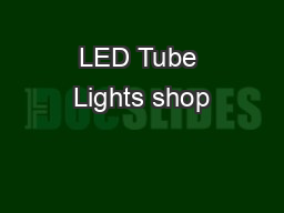 LED Tube Lights shop PowerPoint PPT Presentation
