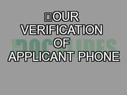 """OUR VERIFICATION OF APPLICANT PHONE"