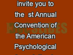 Dear Colleague We are pleased to invite you to the  st Annual Convention of the American Psychological Association in Washington DC August  August