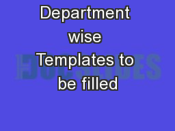 Department wise Templates to be filled PowerPoint PPT Presentation
