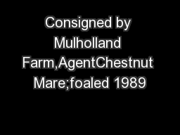 Consigned by Mulholland Farm,AgentChestnut Mare;foaled 1989
