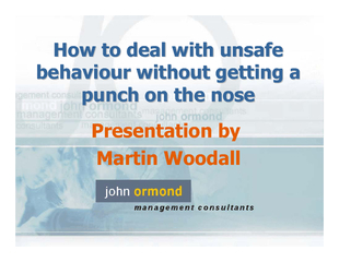 How to deal with unsafe How to deal with unsafe behaviour behaviour wi
