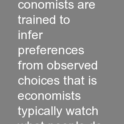 Some Uses of Happiness Data in Economics Rafael Di Tella and Robert MacCulloch conomists are trained to infer preferences from observed choices that is economists typically watch what people do rathe PDF document - DocSlides