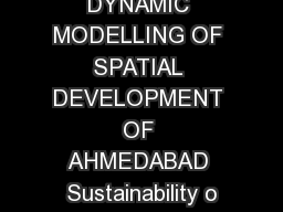 DYNAMIC MODELLING OF SPATIAL DEVELOPMENT OF AHMEDABAD Sustainability o PowerPoint PPT Presentation