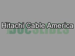 Hitachi Cable America PowerPoint PPT Presentation