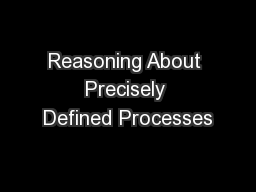 Reasoning About Precisely Defined Processes