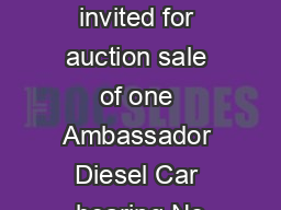 Sealed Tenders are invited for auction sale of one Ambassador Diesel Car bearing No PDF document - DocSlides