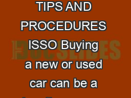 BUYING A USED CAR TIPS AND PROCEDURES ISSO Buying a new or used car can be a daunting process