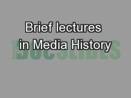 Brief lectures in Media History PowerPoint PPT Presentation