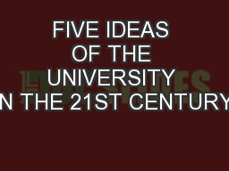 FIVE IDEAS OF THE UNIVERSITY IN THE 21ST CENTURY