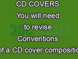 CD COVERS You will need to revise Conventions of a CD cover compositio