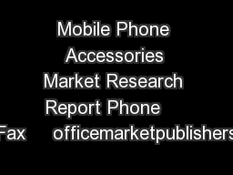 Mobile Phone Accessories Market Research Report Phone     Fax     officemarketpublishers