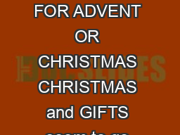 AN INTERGENERATIONAL WORSHIP SERVICE FOR ADVENT OR CHRISTMAS CHRISTMAS and GIFTS seem to go together in everyones mind
