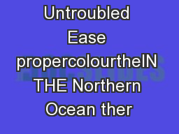 Enjoyment in Untroubled Ease propercolourtheIN THE Northern Ocean ther
