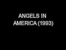 ANGELS IN AMERICA (1993) PowerPoint PPT Presentation