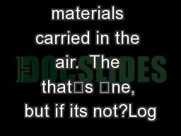 materials carried in the air.  The that's ne, but if its not?Log